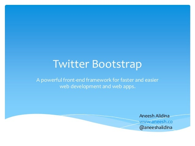 Twitter BootstrapA powerful front-end framework for faster and easierweb development and web apps.Aneesh Alidinawww.aneesh...