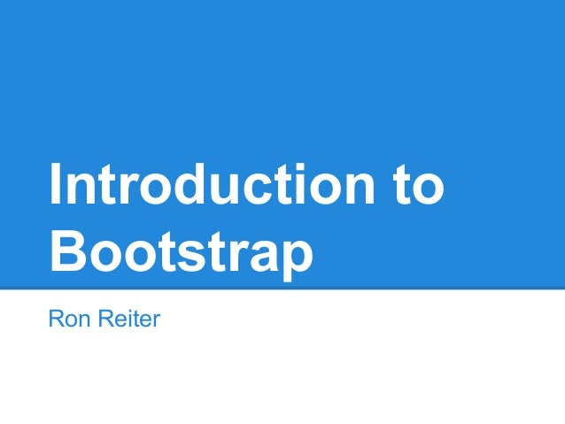 Introduction to Bootstrap Ron Reiter