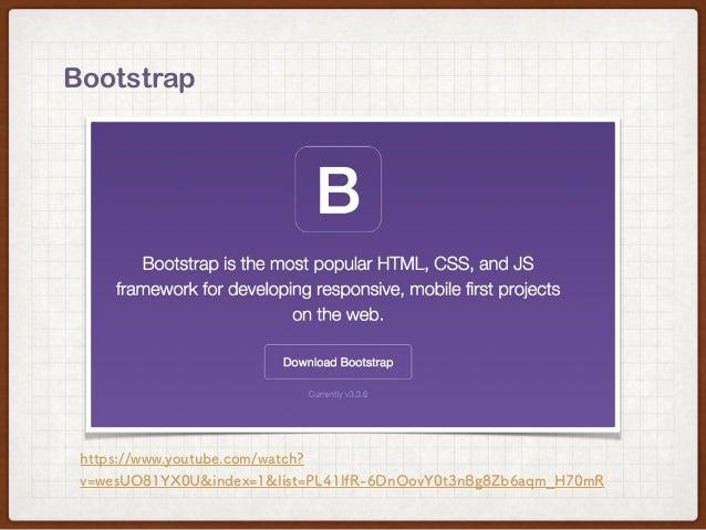 Bootstrap https://www.youtube.com/watch? v=wesUO81YX0U&index=1&list=PL41lfR-6DnOovY0t3nBg8Zb6aqm_H70mR