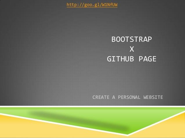 BOOTSTRAP X GITHUB PAGE  CREATE A PERSONAL WEBSITE  http://goo.gl/W1NfUW