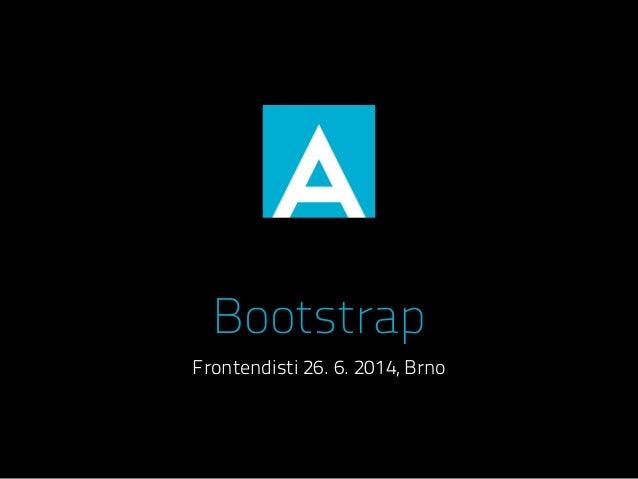 Bootstrap Frontendisti 26. 6. 2014, Brno