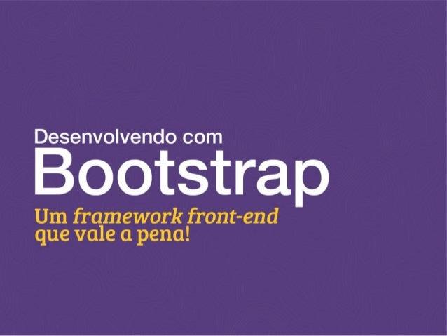 Desenvolvendo com Bootstrap - Um framework front-end que vale a pena!