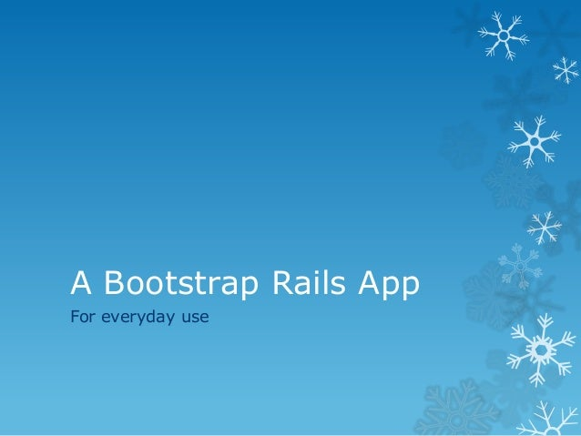A Bootstrap Rails AppFor everyday use