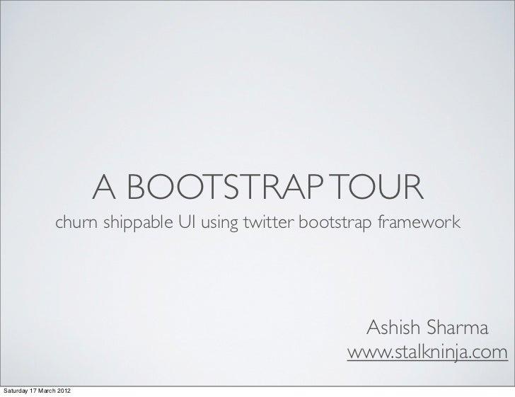 A BOOTSTRAP TOUR                churn shippable UI using twitter bootstrap framework                                      ...