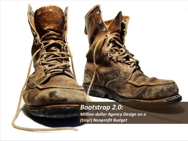 Bootstrap 2.0:Million-dollar Agency Design on a(tiny!) Nonprofit Budget