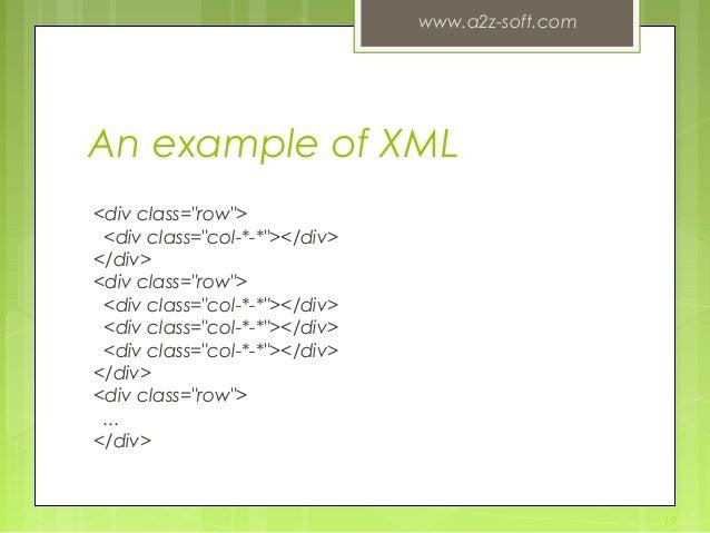 "An example of XML <div class=""row""> <div class=""col-*-*""></div> </div> <div class=""row""> <div class=""col-*-*""></div> <div ..."