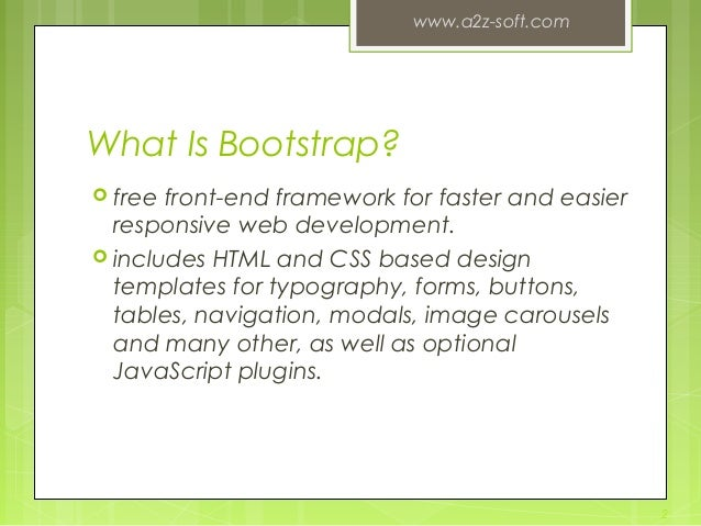 What Is Bootstrap?  free front-end framework for faster and easier responsive web development.  includes HTML and CSS ba...