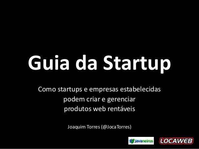 Guia da Startup Como startups e empresas estabelecidas        podem criar e gerenciar        produtos web rentáveis       ...