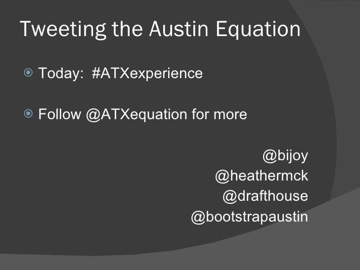 Tweeting the Austin Equation <ul><li>Today:  #ATXexperience </li></ul><ul><li>Follow @ATXequation for more </li></ul><ul><...
