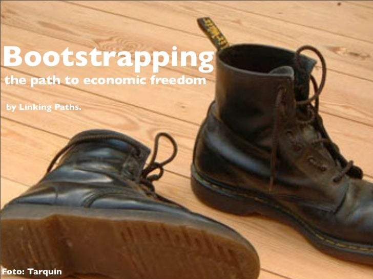 Bootstrappingthe path to economic freedomby Linking Paths.Foto: Tarquin