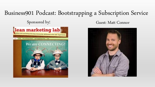 Sponsored by: Guest: Matt Connor Business901 Podcast: Bootstrapping a Subscription Service
