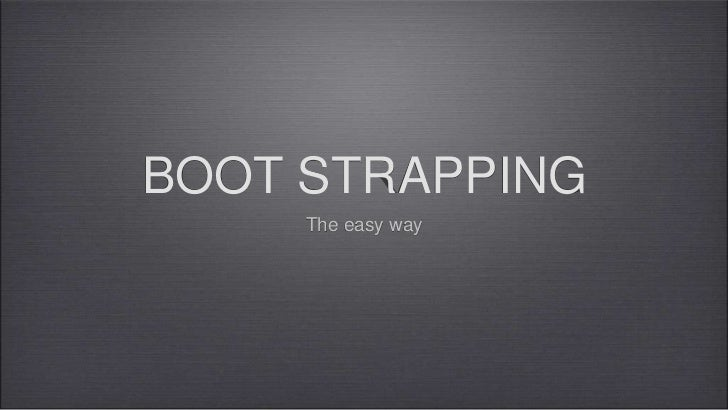 BOOT STRAPPING<br />The easy way<br />