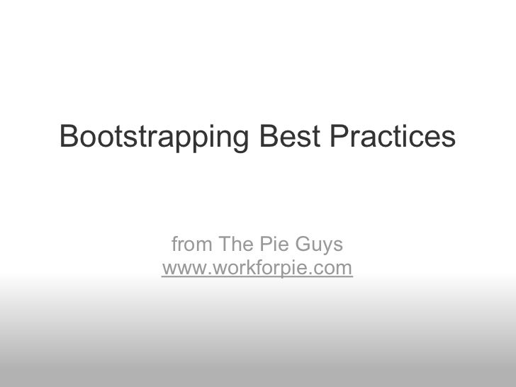 Bootstrapping Best Practices        from The Pie Guys       www.workforpie.com