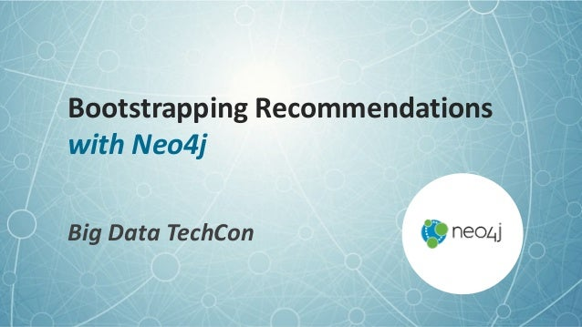 Bootstrapping  Recommendations with  Neo4j Big  Data  TechCon