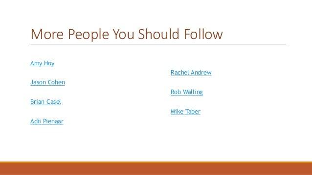 More People You Should Follow  Amy Hoy  Jason Cohen  Brian Casel  Adii Pienaar  Rachel Andrew  Rob Walling  Mike Taber