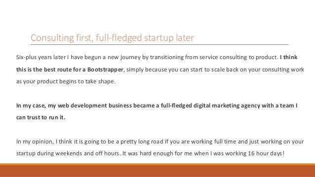 Consulting first, full-fledged startup later  Six-plus years later I have begun a new journey by transitioning from servic...