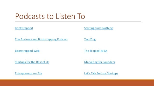 Podcasts to Listen To  Bootstrapped  The Business and Bootstrapping Podcast  Bootstrapped Web  Startups for the Rest of Us...