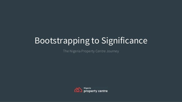 Bootstrapping to Significance The Nigeria Property Centre Journey