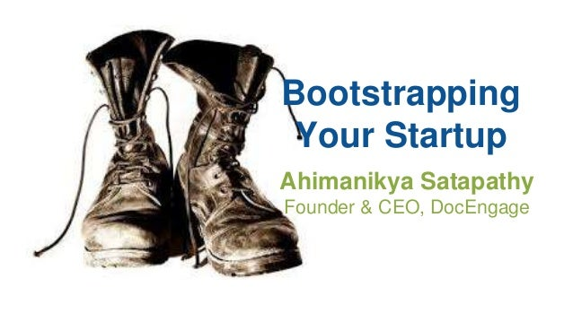 Bootstrapping  Your Startup  Ahimanikya Satapathy  Founder & CEO, DocEngage