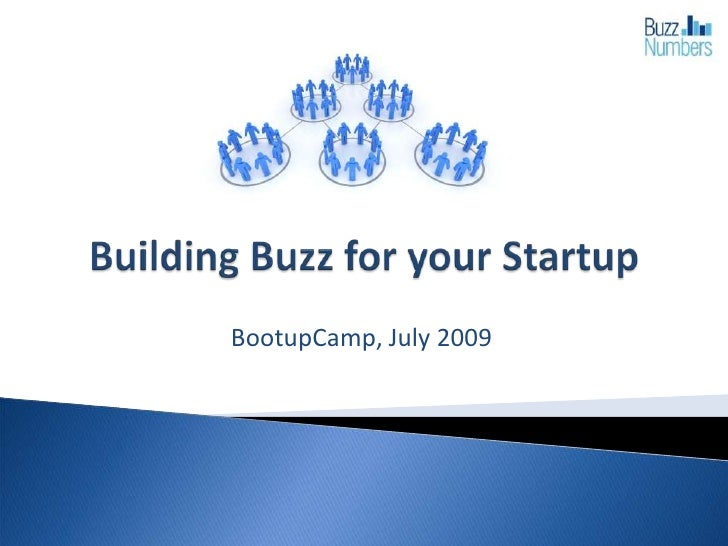 Building Buzz for your Startup<br />BootupCamp, July 2009<br />
