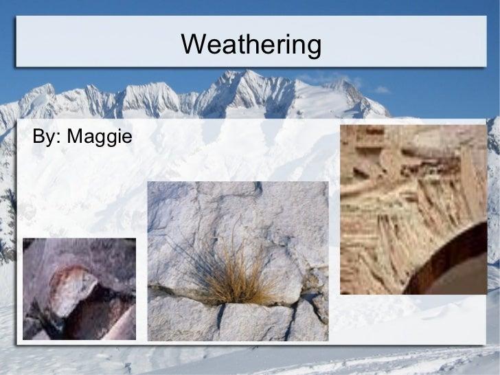 Weathering  <ul><li>By: Maggie </li></ul>