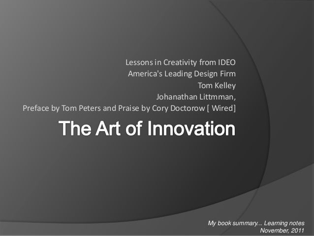 Lessons in Creativity from IDEO America's Leading Design Firm Tom Kelley Johanathan Littmman, Preface by Tom Peters and Pr...