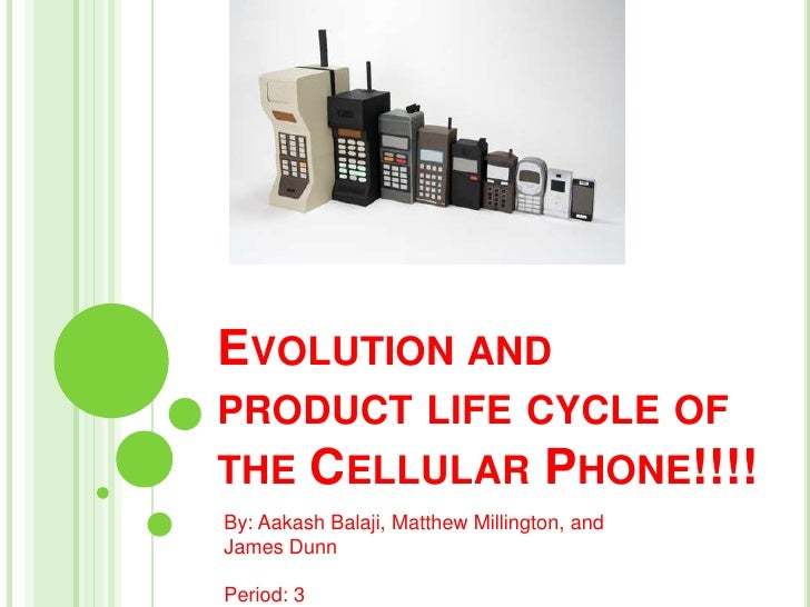 Evolution and product life cycle of the Cellular Phone!!!!<br />By: AakashBalaji, Matthew Millington, and James Dunn <br /...