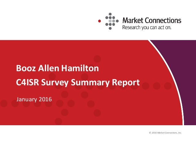© 2016 Market Connections, Inc. Booz Allen Hamilton C4ISR Survey Summary Report January 2016