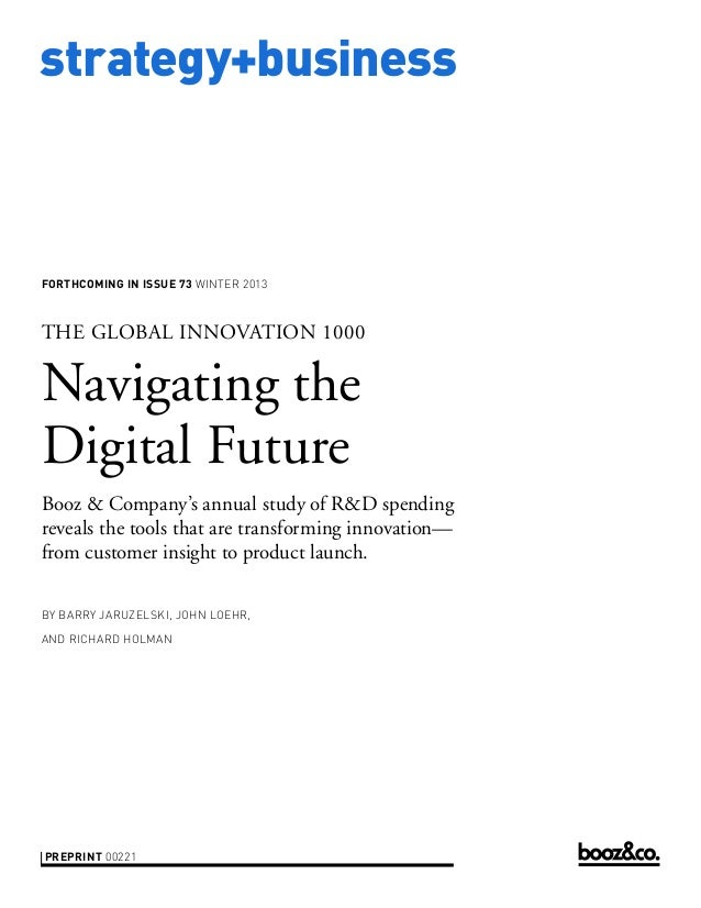 strategy+business  FORTHCOMING IN ISSUE 73 WINTER 2013  THE GLOBAL INNOVATION 1000  Navigating the Digital Future Booz & C...
