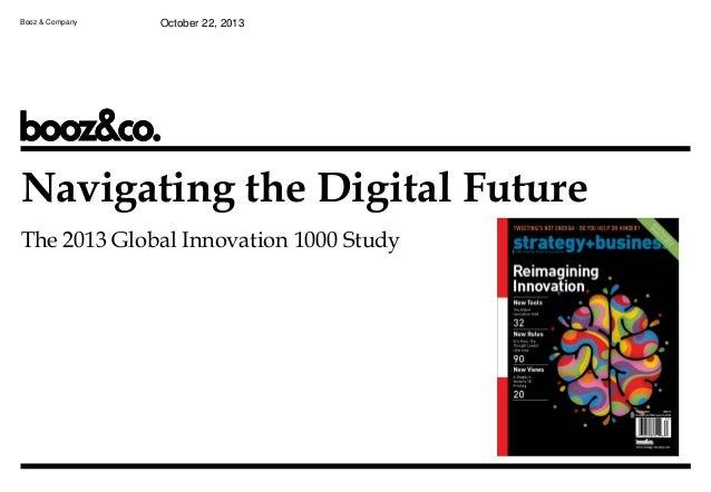 Booz & Company  October 22, 2013  Navigating the Digital Future The 2013 Global Innovation 1000 Study