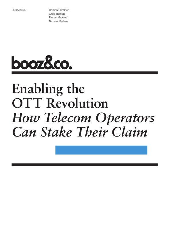 Perspective  Roman Friedrich Chris Bartlett Florian Groene Nicolas Mialaret  Enabling the OTT Revolution How Telecom Opera...