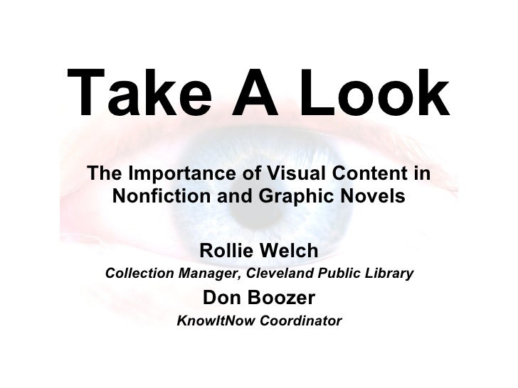Take A Look The Importance of Visual Content in Nonfiction and Graphic Novels Rollie Welch Collection Manager, Cleveland P...