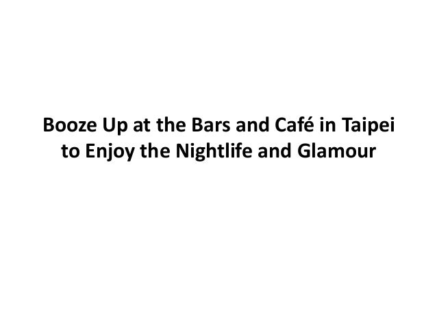 Booze Up at the Bars and Café in Taipei  to Enjoy the Nightlife and Glamour
