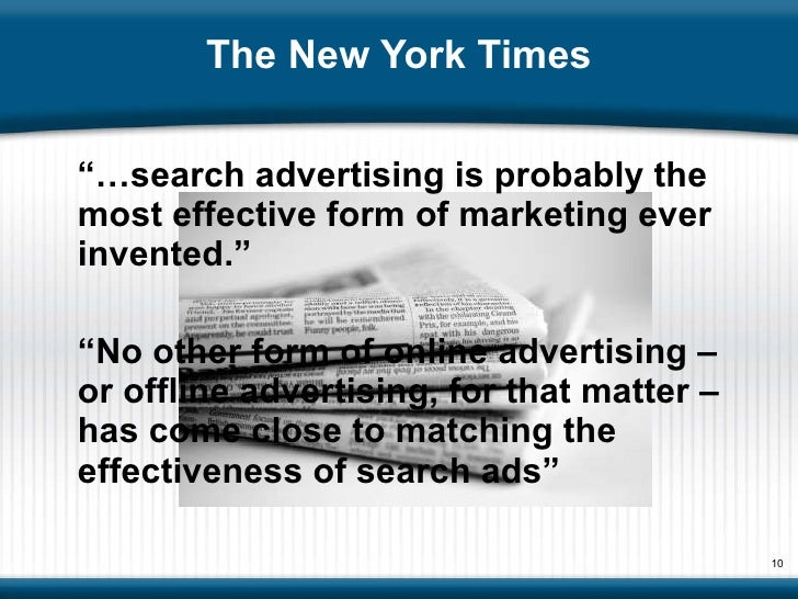 """The New York Times <ul><li>""""… search advertising is probably the most effective form of marketing ever invented."""" </li></u..."""
