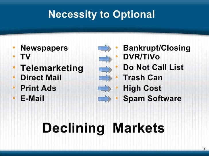 Necessity to Optional  Declining  Markets <ul><li>Newspapers </li></ul><ul><li>Bankrupt/Closing </li></ul><ul><li>TV </li>...