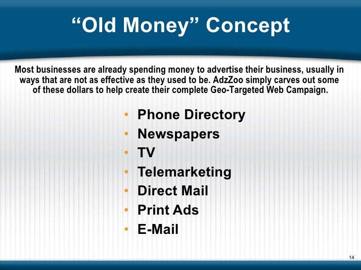 """ Old Money"" Concept <ul><li>Phone Directory </li></ul><ul><li>Newspapers </li></ul><ul><li>TV </li></ul><ul><li>Telemarke..."