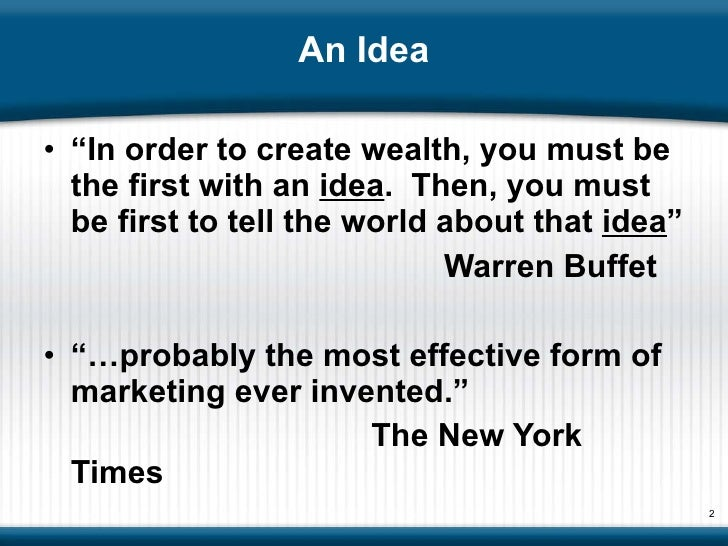 """An Idea <ul><li>"""" In order to create wealth, you must be the first with an  idea .  Then, you must be first to tell the wo..."""