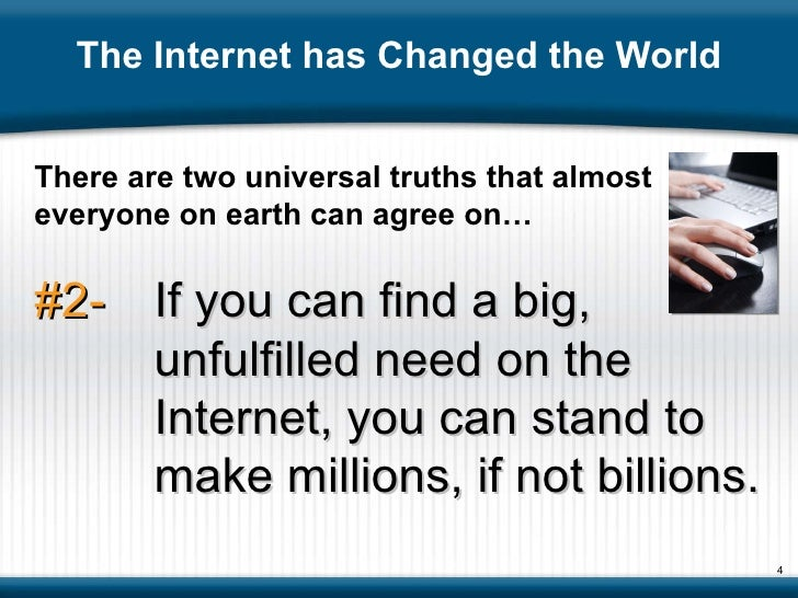 The Internet has Changed the World There are two universal truths that almost  everyone on earth can agree on… #2- If you ...