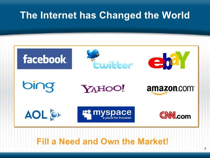 Fill a Need and Own the Market!  The Internet has Changed the World