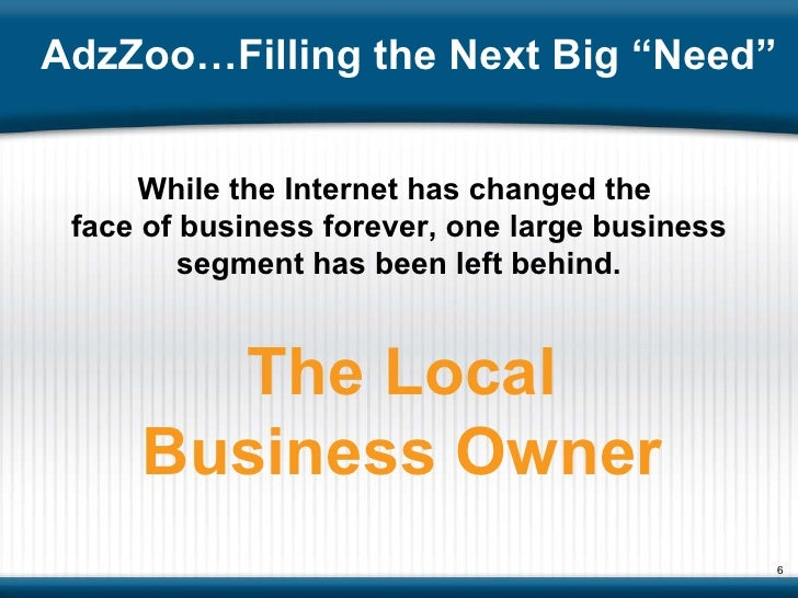 """AdzZoo…Filling the Next Big """"Need"""" While the Internet has changed the  face of business forever, one large business segmen..."""