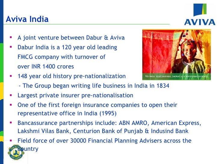 aviva life insurance Aviva life insurance is a combined venture of aviva, a leading uk based insurer and dabur, which is one of the top conglomerates of india when it comes to experience.