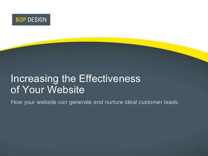 Increasing the Effectiveness  of Your Website How your website can generate and nurture ideal customer leads.