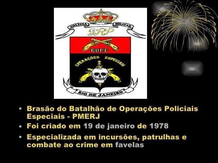 • Brasão do Batalhão de Operações Policiais  Especiais - PMERJ• Foi criado em 19 de janeiro de 1978• Especializada em incu...