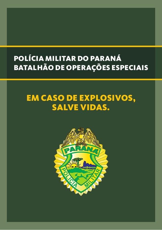 POLÍCIA MILITAR DO PARANÁBATALHÃO DE OPERAÇÕES ESPECIAISEM CASO DE EXPLOSIVOS,SALVE VIDAS.
