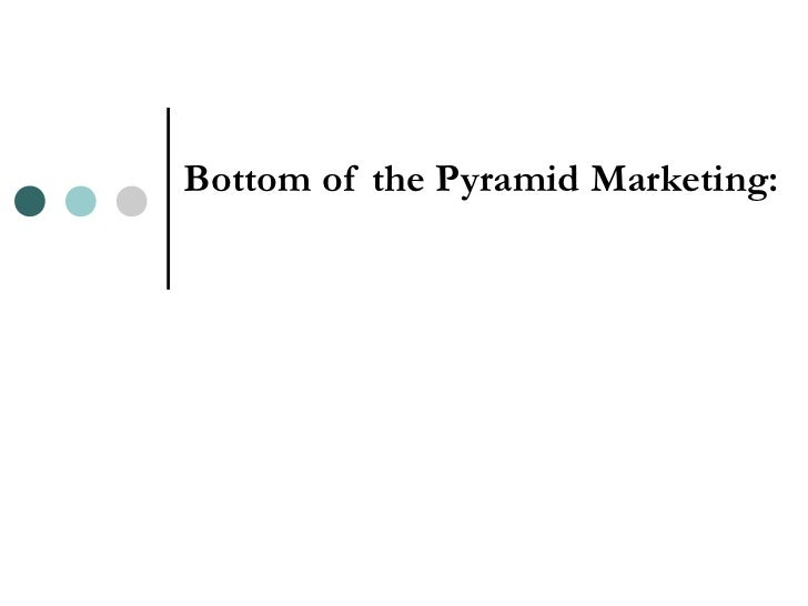 Bottom of the Pyramid Marketing: