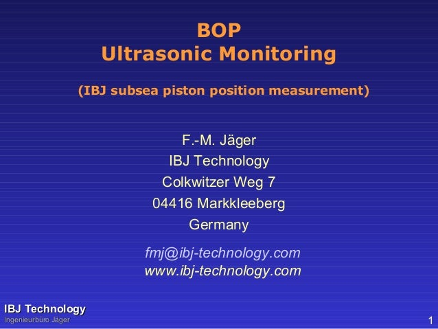 BOP Ultrasonic Monitoring F.-M. Jäger IBJ Technology Colkwitzer Weg 7 04416 Markkleeberg Germany fmj@ibj-technology.com ww...