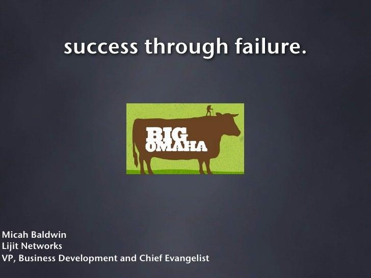 success through failure.     Micah Baldwin Lijit Networks VP, Business Development and Chief Evangelist