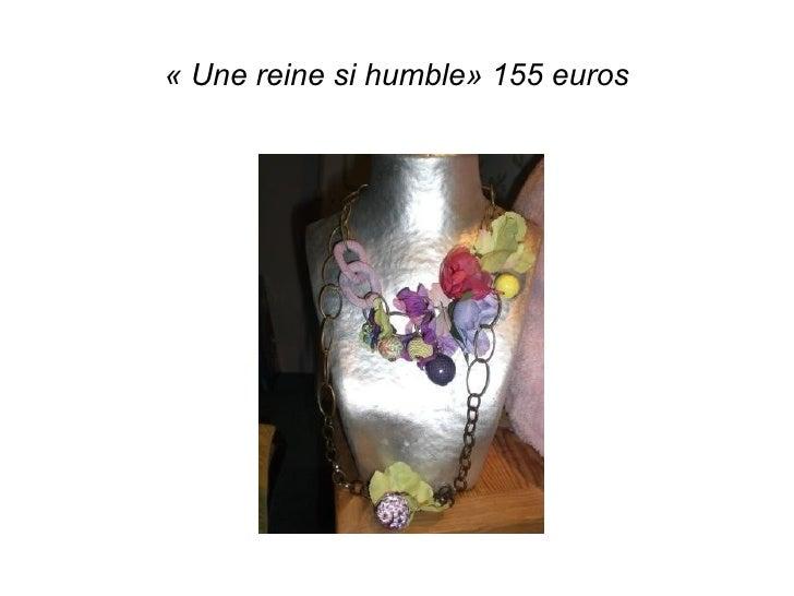 «Une reine si humble» 155 euros