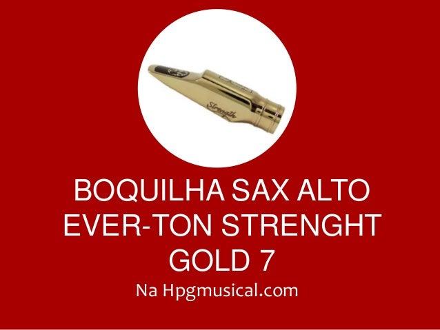 BOQUILHA SAX ALTO EVER-TON STRENGHT GOLD 7 Na Hpgmusical.com