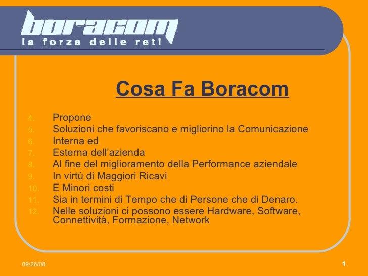 <ul><li>Cosa Fa Boracom </li></ul><ul><li>Propone </li></ul><ul><li>Soluzioni che favoriscano e migliorino la Comunicazion...